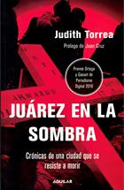 Portada del libro 'Juárez en la sombra'